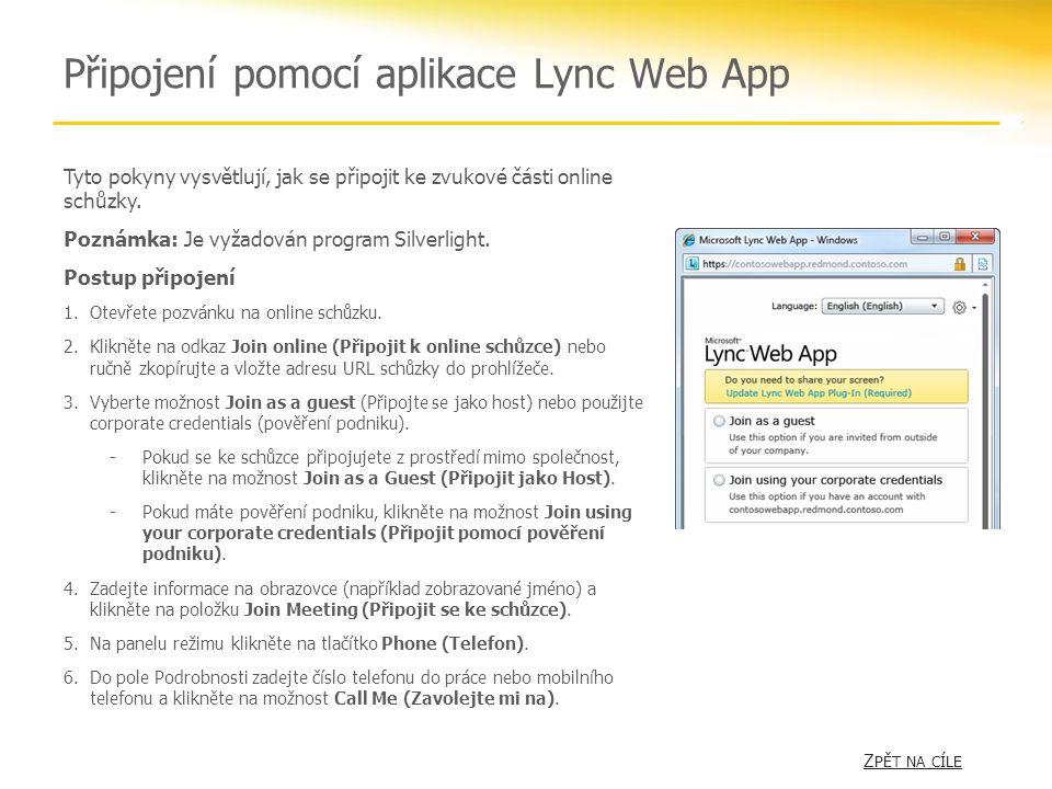 Připojení pomocí aplikace Lync Web App Tyto pokyny vysvětlují, jak se připojit ke zvukové části online schůzky. Poznámka: Je vyžadován program Silverl
