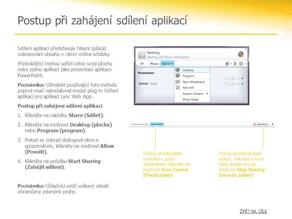 Postup při zahájení sdílení aplikací Z PĚT NA CÍLE Z PĚT NA CÍLE Sdílení aplikací představuje hlavní způsob zobrazování obsahu v rámci online schůzky.