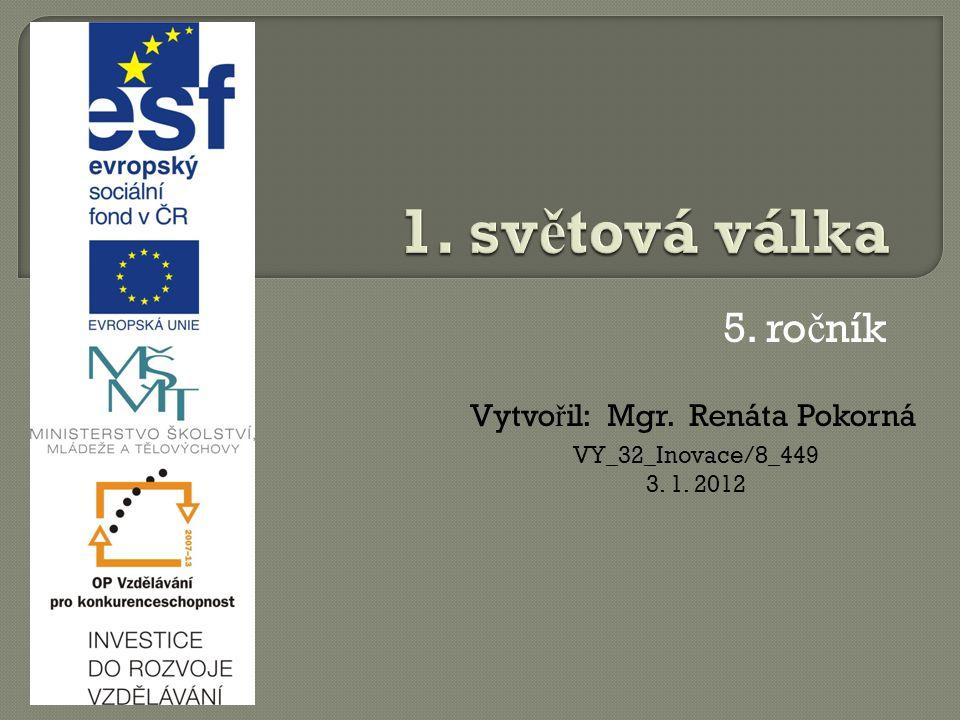5. ro č ník Vytvo ř il: Mgr. Renáta Pokorná VY_32_Inovace/8_449 3. 1. 2012