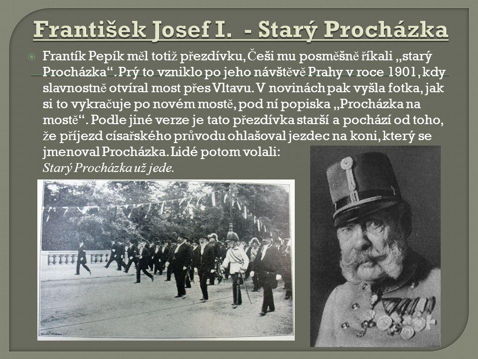 """ Frantík Pepík m ě l toti ž p ř ezdívku, Č eši mu posm ě šn ě ř íkali """"starý Procházka"""". Prý to vzniklo po jeho návšt ě v ě Prahy v roce 1901, kdy sl"""
