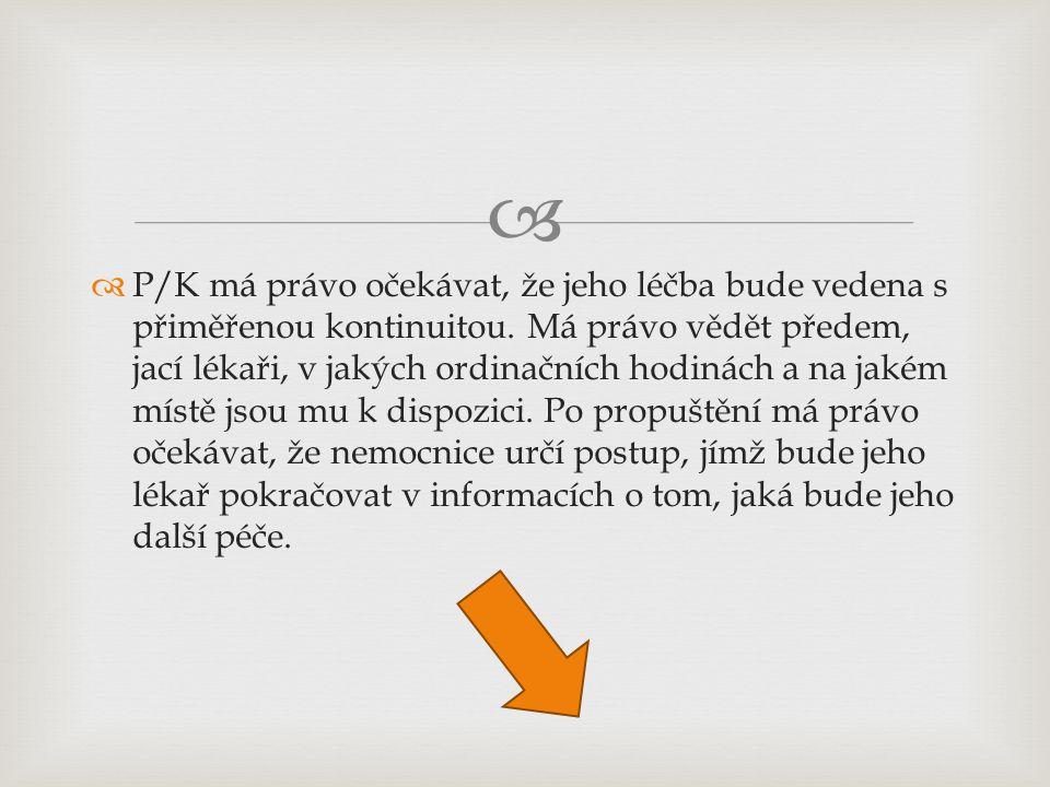   P/K má právo očekávat, že jeho léčba bude vedena s přiměřenou kontinuitou. Má právo vědět předem, jací lékaři, v jakých ordinačních hodinách a na