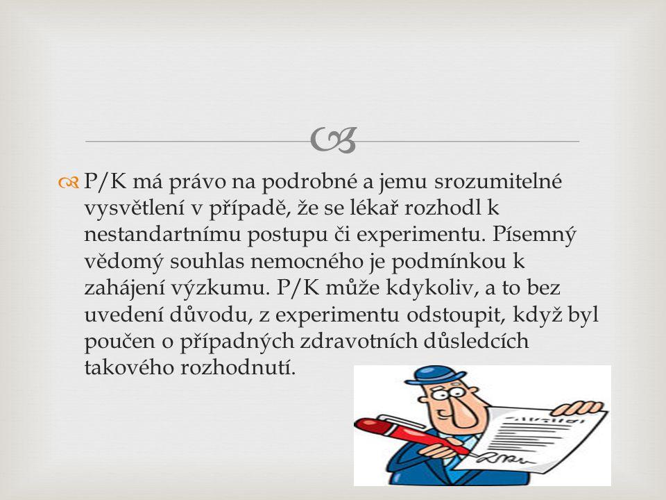   P/K má právo na podrobné a jemu srozumitelné vysvětlení v případě, že se lékař rozhodl k nestandartnímu postupu či experimentu. Písemný vědomý sou