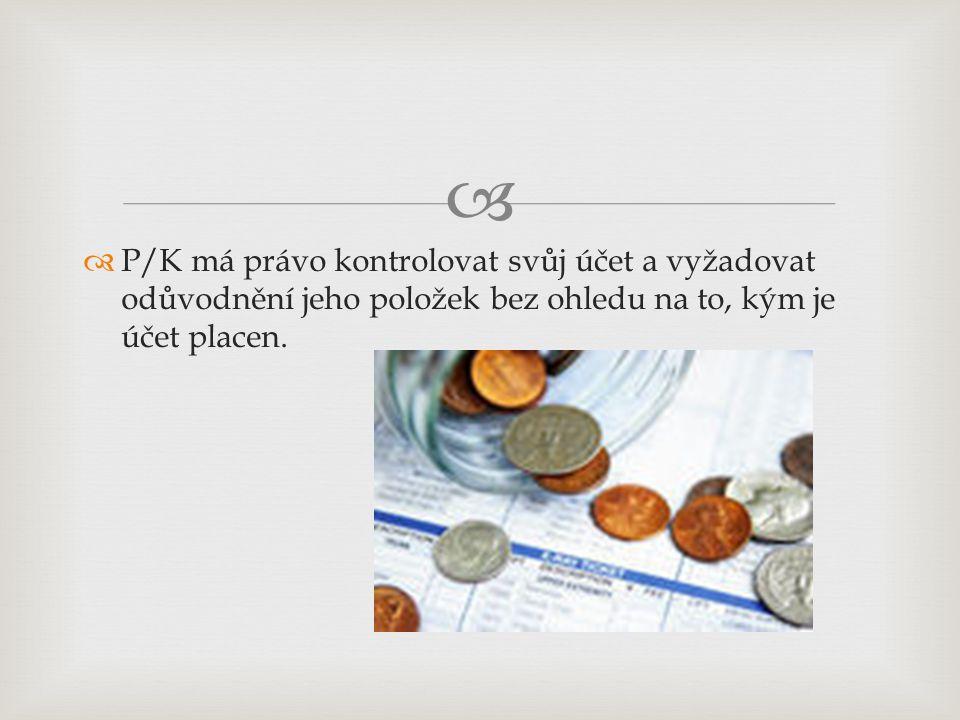   P/K má právo kontrolovat svůj účet a vyžadovat odůvodnění jeho položek bez ohledu na to, kým je účet placen.