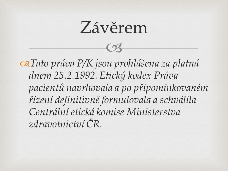  Závěrem  Tato práva P/K jsou prohlášena za platná dnem 25.2.1992. Etický kodex Práva pacientů navrhovala a po připomínkovaném řízení definitivně fo