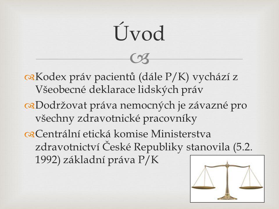   Kodex práv pacientů (dále P/K) vychází z Všeobecné deklarace lidských práv  Dodržovat práva nemocných je závazné pro všechny zdravotnické pracovn