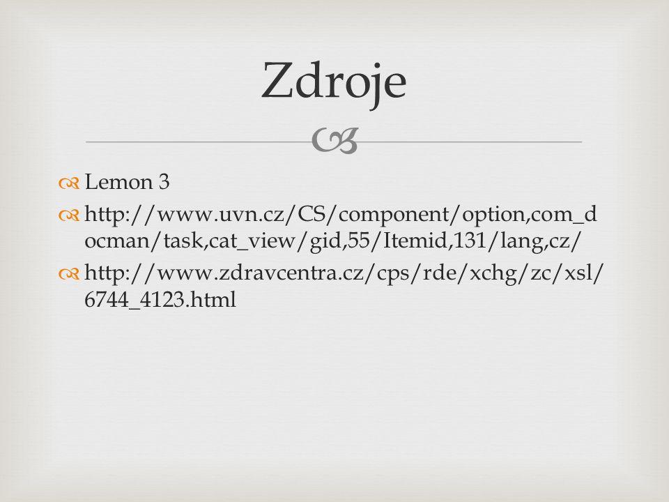   Lemon 3  http://www.uvn.cz/CS/component/option,com_d ocman/task,cat_view/gid,55/Itemid,131/lang,cz/  http://www.zdravcentra.cz/cps/rde/xchg/zc/xsl/ 6744_4123.html Zdroje