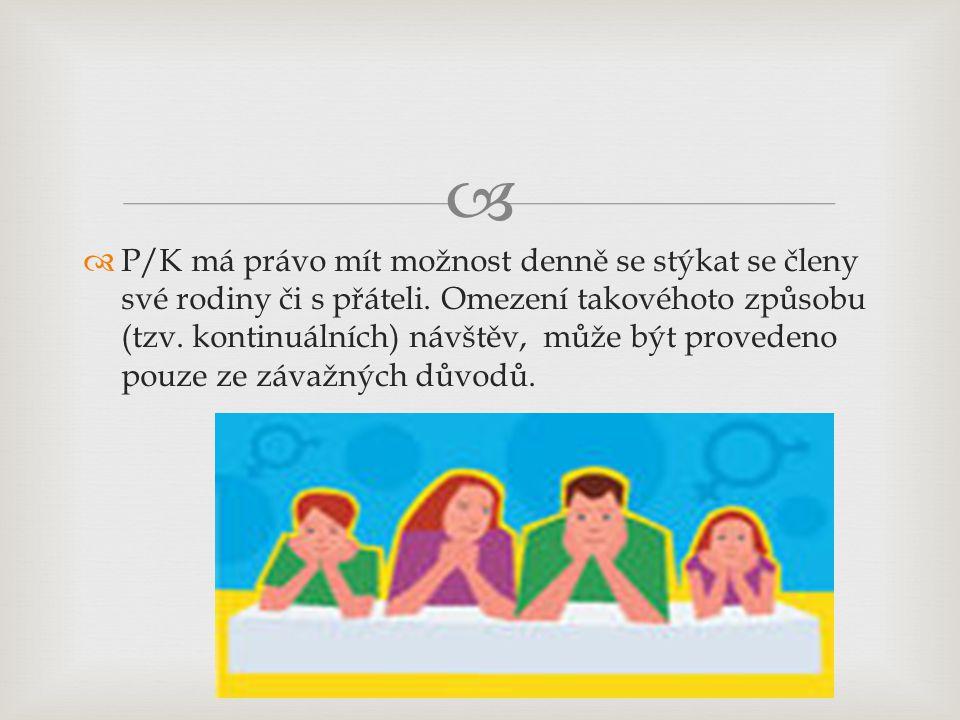   P/K má právo mít možnost denně se stýkat se členy své rodiny či s přáteli.