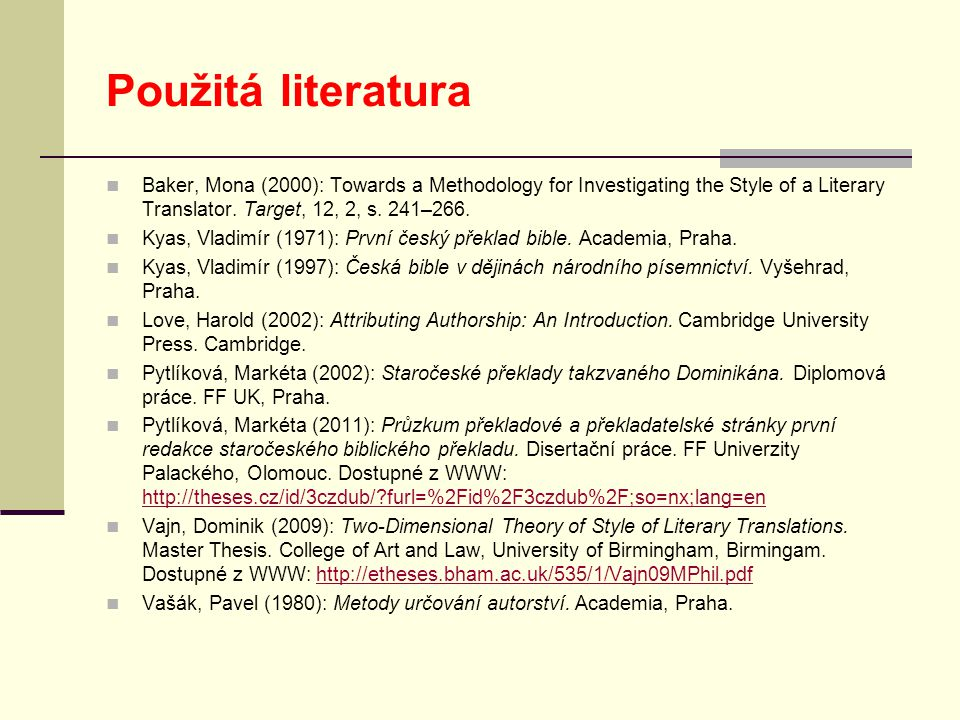 Použitá literatura  Baker, Mona (2000): Towards a Methodology for Investigating the Style of a Literary Translator.