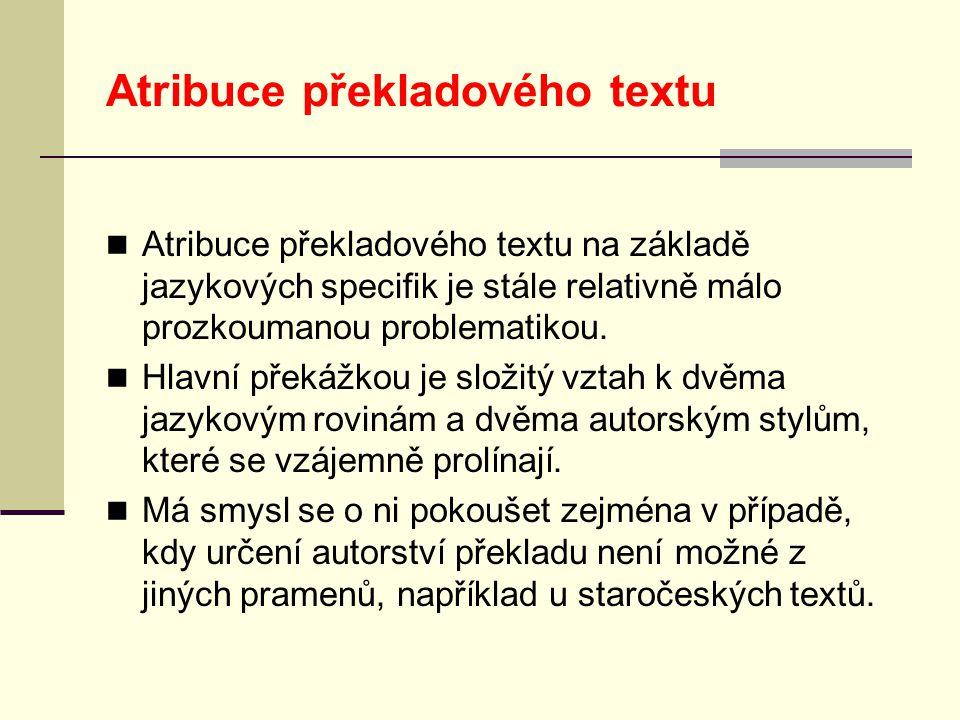 Atribuce překladového textu  Atribuce překladového textu na základě jazykových specifik je stále relativně málo prozkoumanou problematikou.