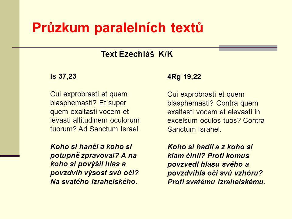 Průzkum paralelních textů Is 37,23 Cui exprobrasti et quem blasphemasti? Et super quem exaltasti vocem et levasti altitudinem oculorum tuorum? Ad Sanc