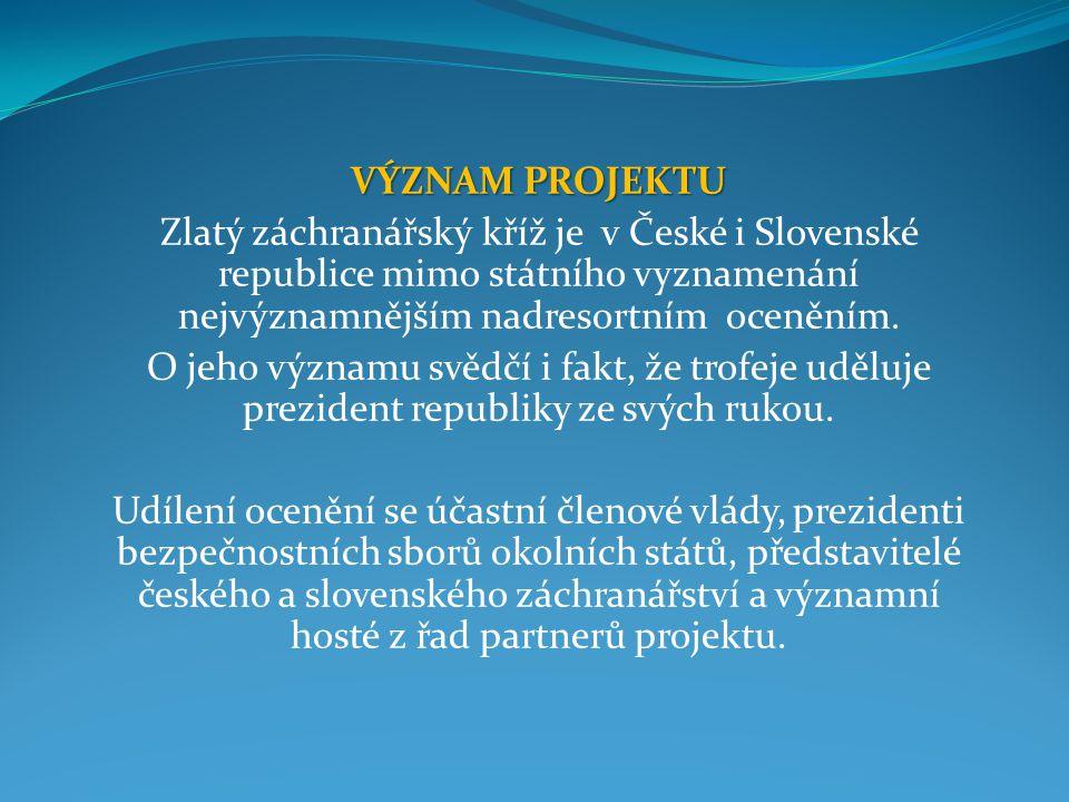 VÝZNAM PROJEKTU Zlatý záchranářský kříž je v České i Slovenské republice mimo státního vyznamenání nejvýznamnějším nadresortním oceněním.