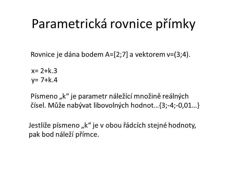 """Parametrická rovnice přímky Rovnice je dána bodem A=[2;7] a vektorem v=(3;4). x= 2+k.3 y= 7+k.4 Písmeno """"k"""" je parametr náležící množině reálných číse"""