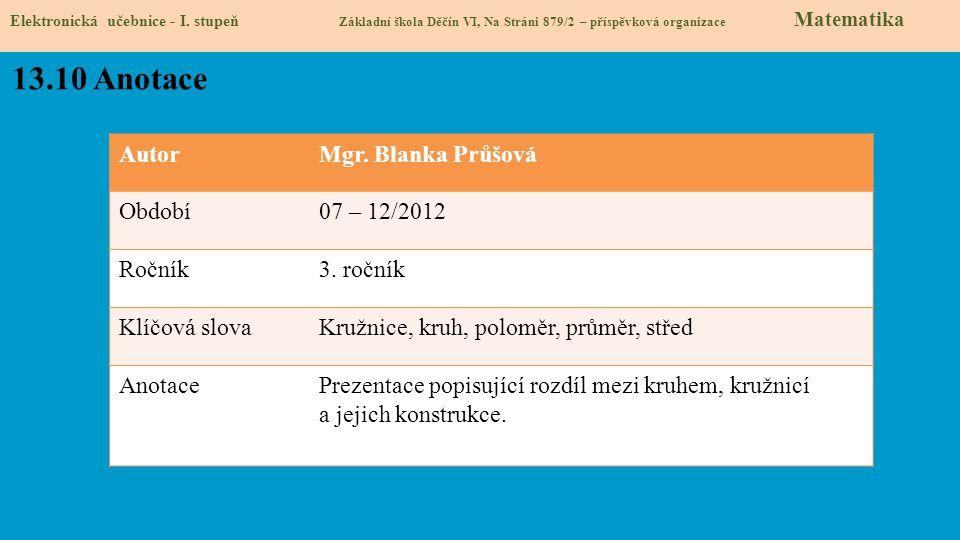 AutorMgr. Blanka Průšová Období07 – 12/2012 Ročník3. ročník Klíčová slovaKružnice, kruh, poloměr, průměr, střed AnotacePrezentace popisující rozdíl me
