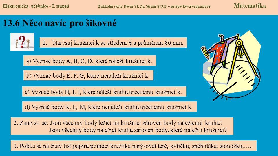 13.6 Něco navíc pro šikovné Elektronická učebnice - I. stupeň Základní škola Děčín VI, Na Stráni 879/2 – příspěvková organizace Matematika 1.Narýsuj k