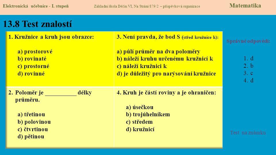13.8 Test znalostí Správné odpovědi: 1.d 2.b 3.c 4.d Test na známku Elektronická učebnice - I. stupeň Základní škola Děčín VI, Na Stráni 879/2 – přísp