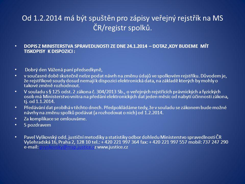 Od 1.2.2014 má být spuštěn pro zápisy veřejný rejstřík na MS ČR/registr spolků. • DOPIS Z MINISTERSTVA SPRAVEDLNOSTI ZE DNE 24.1.2014 – DOTAZ,KDY BUDE