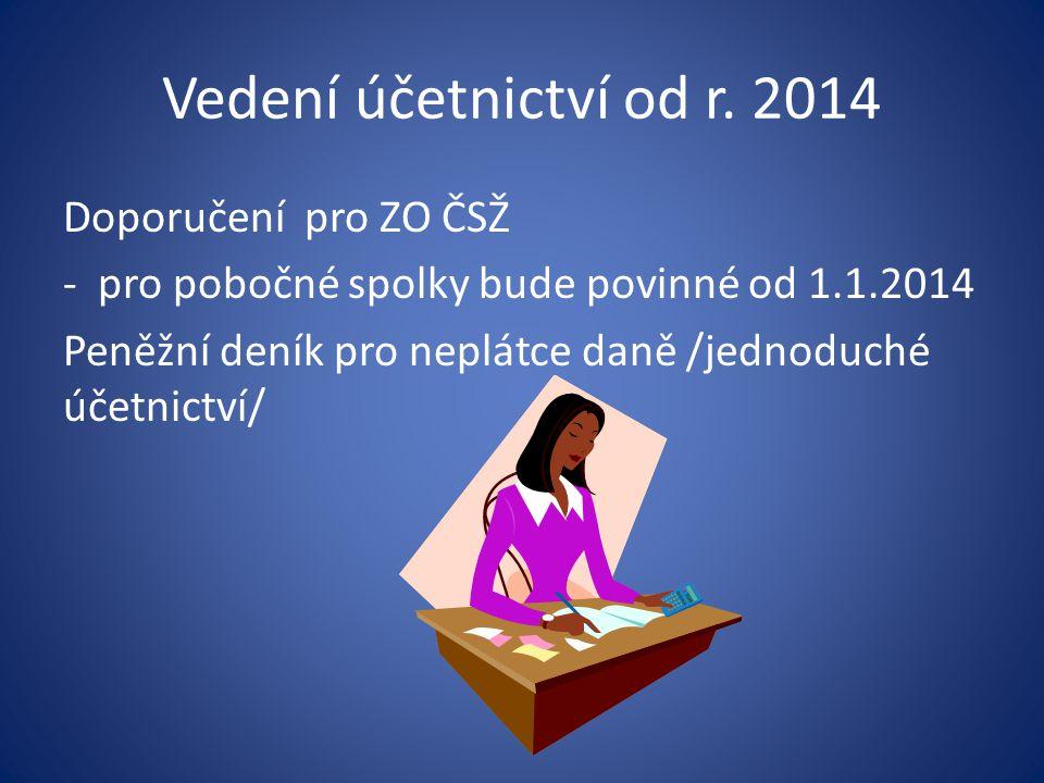 Vedení účetnictví od r. 2014 Doporučení pro ZO ČSŽ - pro pobočné spolky bude povinné od 1.1.2014 Peněžní deník pro neplátce daně /jednoduché účetnictv