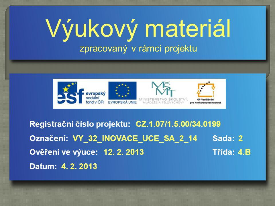 Výukový materiál zpracovaný v rámci projektu Označení:Sada: Ověření ve výuce:Třída: Datum: Registrační číslo projektu:CZ.1.07/1.5.00/34.0199 2VY_32_INOVACE_UCE_SA_2_14 12.