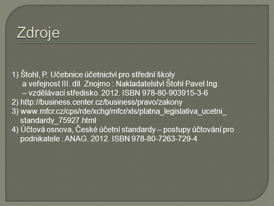 1) Štohl, P. Učebnice účetnictví pro střední školy a veřejnost III.