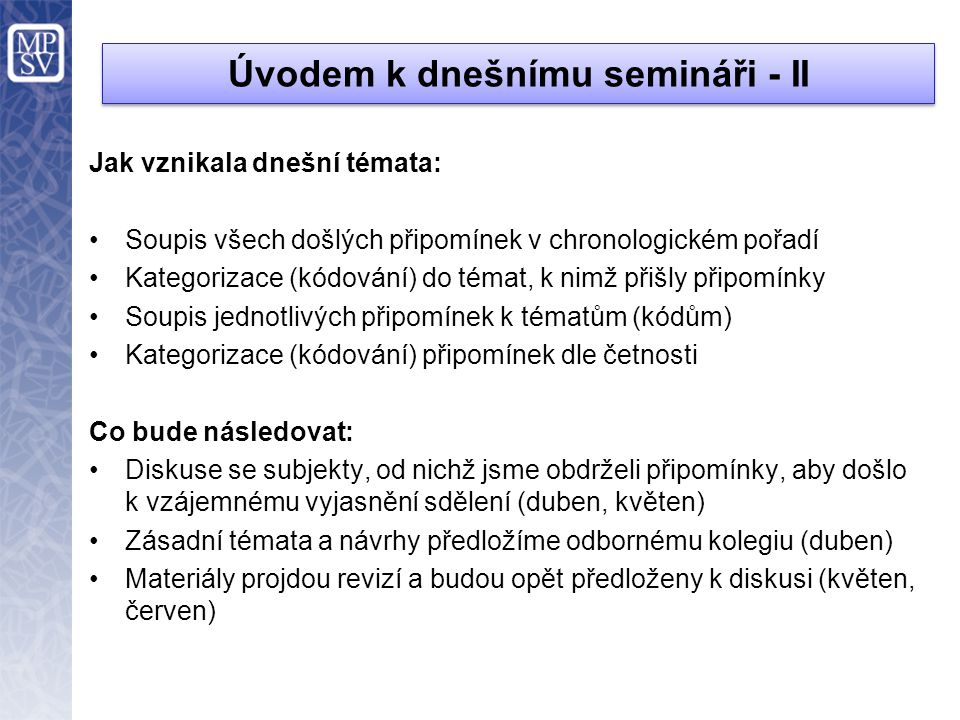 Úvodem k dnešnímu semináři - II Jak vznikala dnešní témata: •Soupis všech došlých připomínek v chronologickém pořadí •Kategorizace (kódování) do témat