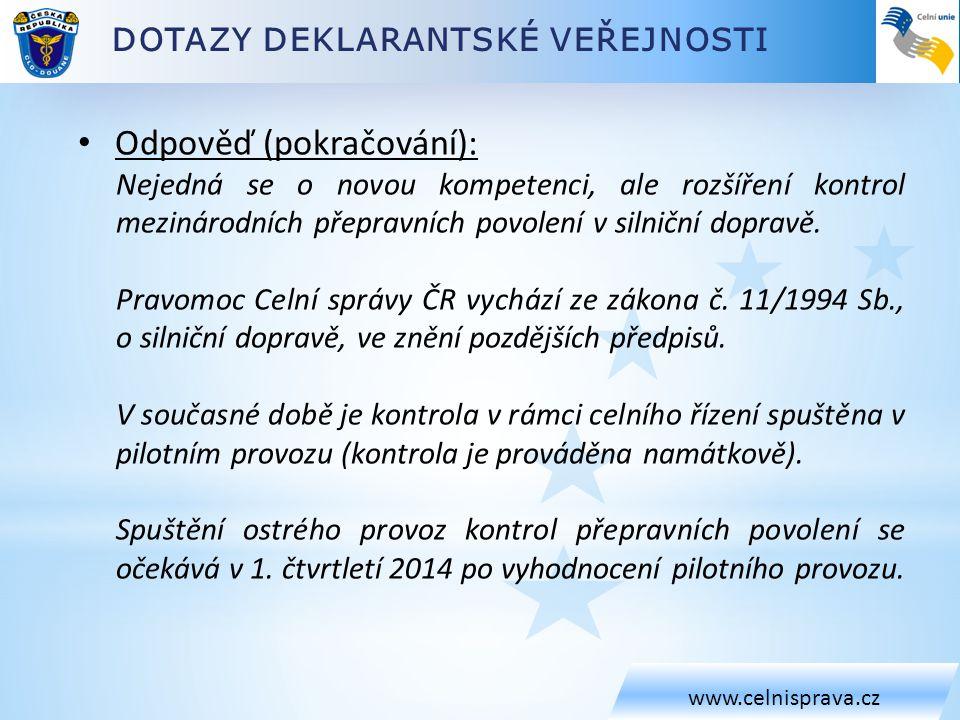 DOTAZY DEKLARANTSKÉ VEŘEJNOSTI www.celnisprava.cz • Odpověď (pokračování): Nejedná se o novou kompetenci, ale rozšíření kontrol mezinárodních přepravn