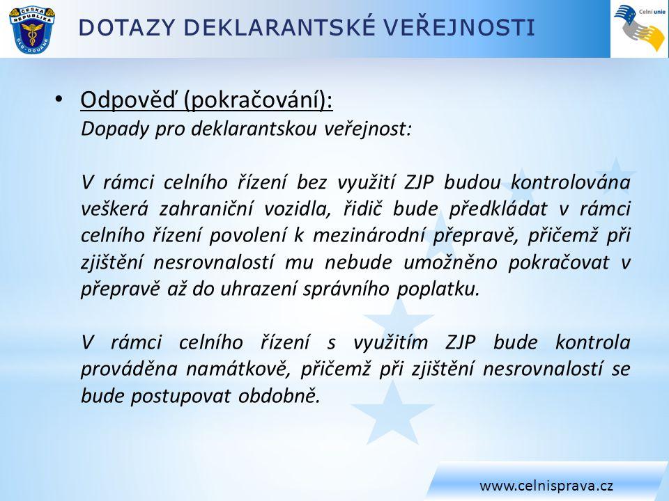 DOTAZY DEKLARANTSKÉ VEŘEJNOSTI www.celnisprava.cz • Odpověď (pokračování): Dopady pro deklarantskou veřejnost: V rámci celního řízení bez využití ZJP