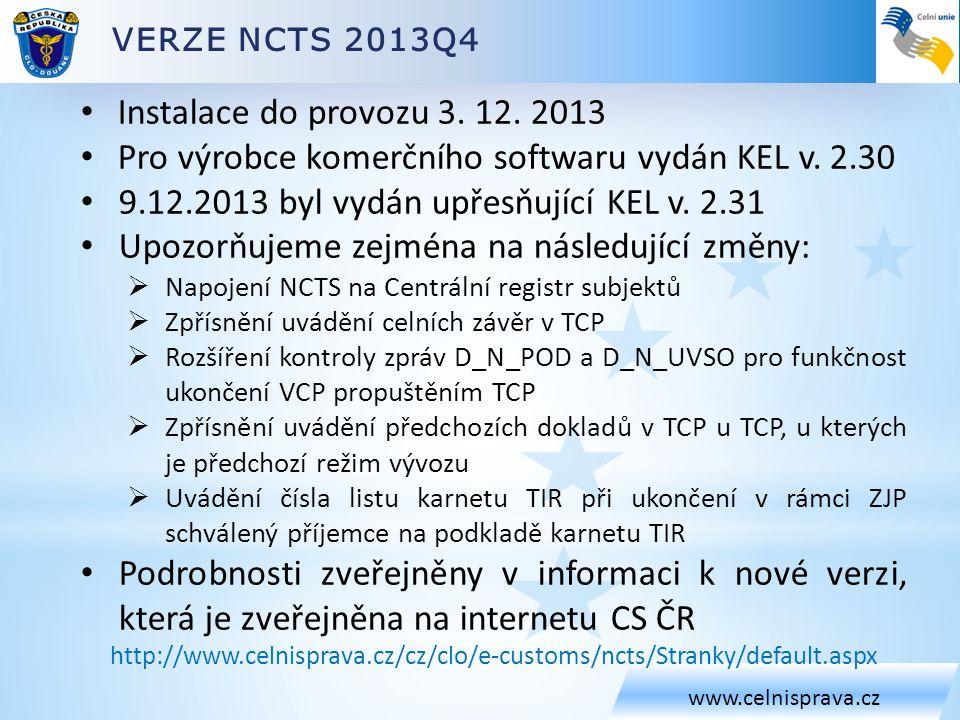 www.celnisprava.cz • Instalace do provozu 3. 12. 2013 • Pro výrobce komerčního softwaru vydán KEL v. 2.30 • 9.12.2013 byl vydán upřesňující KEL v. 2.3