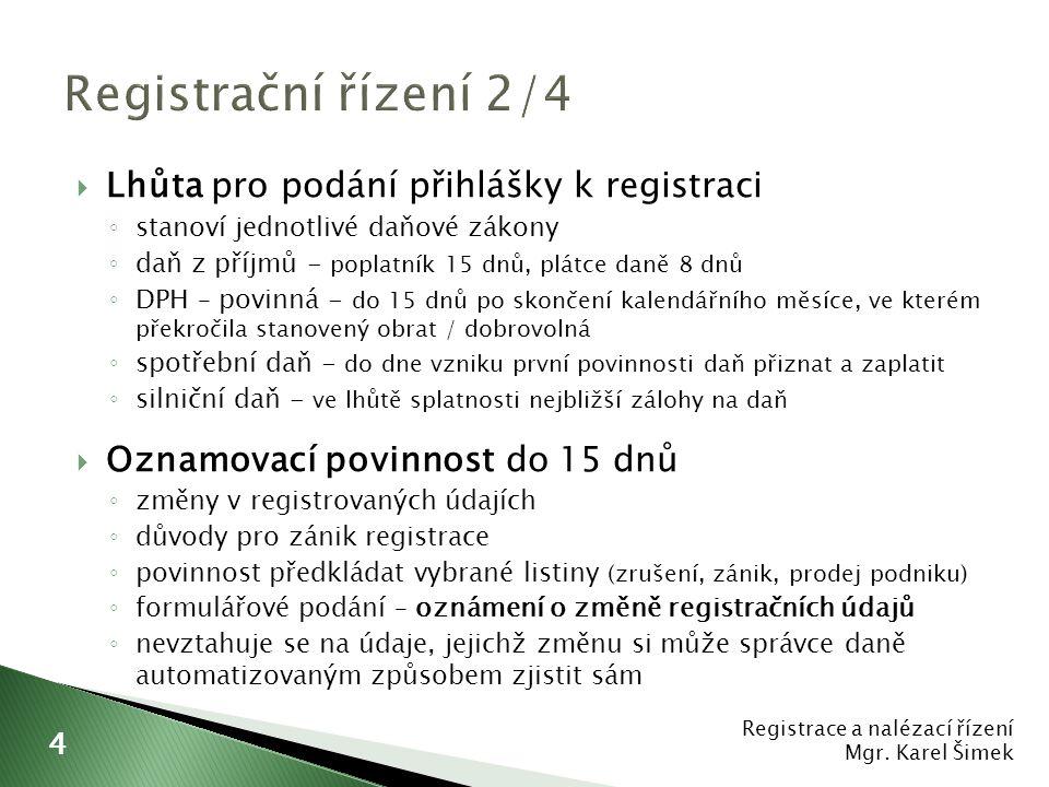 """ K registraci dochází rozhodnutím ◦ primárně – na základě přihlášky ◦ sekundárně – z moci úřední ◦ deklaratorní / konstitutivní  Lhůta pro vydání rozhodnutí o registraci 30 dnů  Rozhodnutí o registraci se neodůvodňuje, výjimky: - rozhodnutí o zamítnutí registrace - rozhodnutí o registraci ex offo  Správce daně přidělí DIČ – tvoří jej kód """"CZ a obecný identifikátor ◦ pouze pokud nebylo dosud přiděleno  Změna či zrušení rozhodnutí Registrace a nalézací řízení Mgr."""