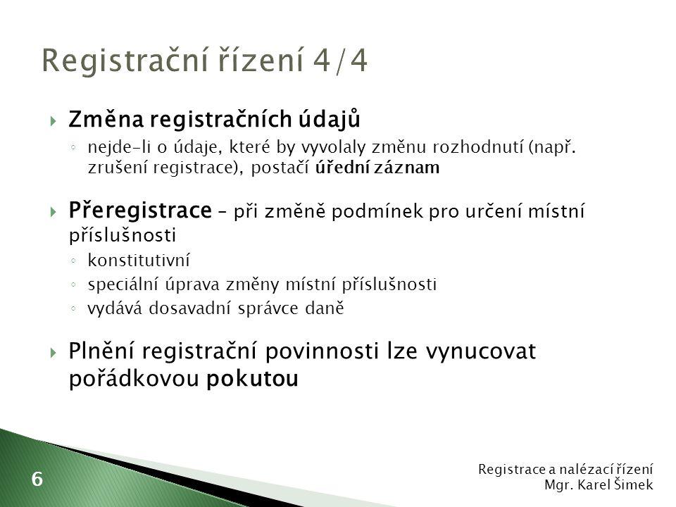  Změna registračních údajů ◦ nejde-li o údaje, které by vyvolaly změnu rozhodnutí (např. zrušení registrace), postačí úřední záznam  Přeregistrace –