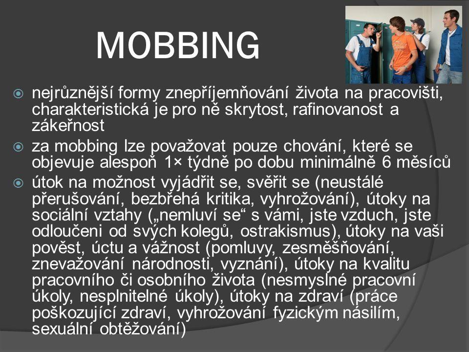 MOBBING  nejrůznější formy znepříjemňování života na pracovišti, charakteristická je pro ně skrytost, rafinovanost a zákeřnost  za mobbing lze považ