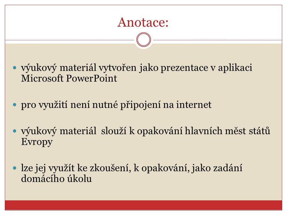 Anotace:  výukový materiál vytvořen jako prezentace v aplikaci Microsoft PowerPoint  pro využití není nutné připojení na internet  výukový materiál