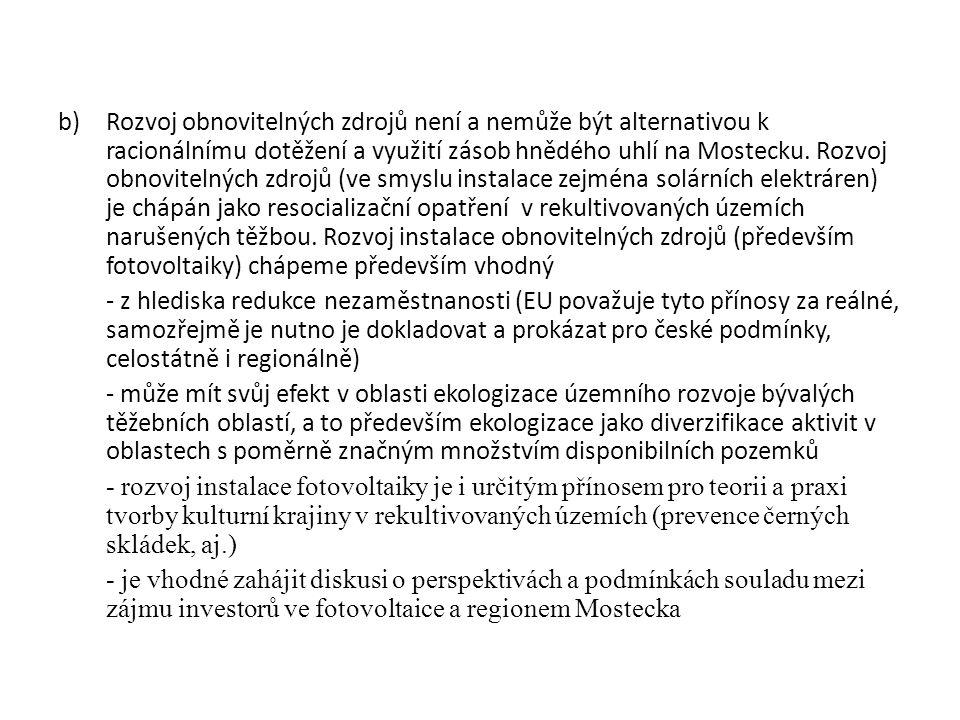 b)Rozvoj obnovitelných zdrojů není a nemůže být alternativou k racionálnímu dotěžení a využití zásob hnědého uhlí na Mostecku.