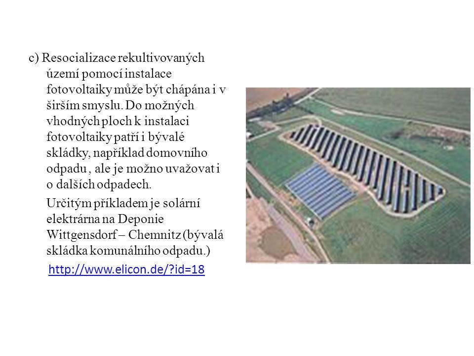 c) Resocializace rekultivovaných území pomocí instalace fotovoltaiky může být chápána i v širším smyslu.