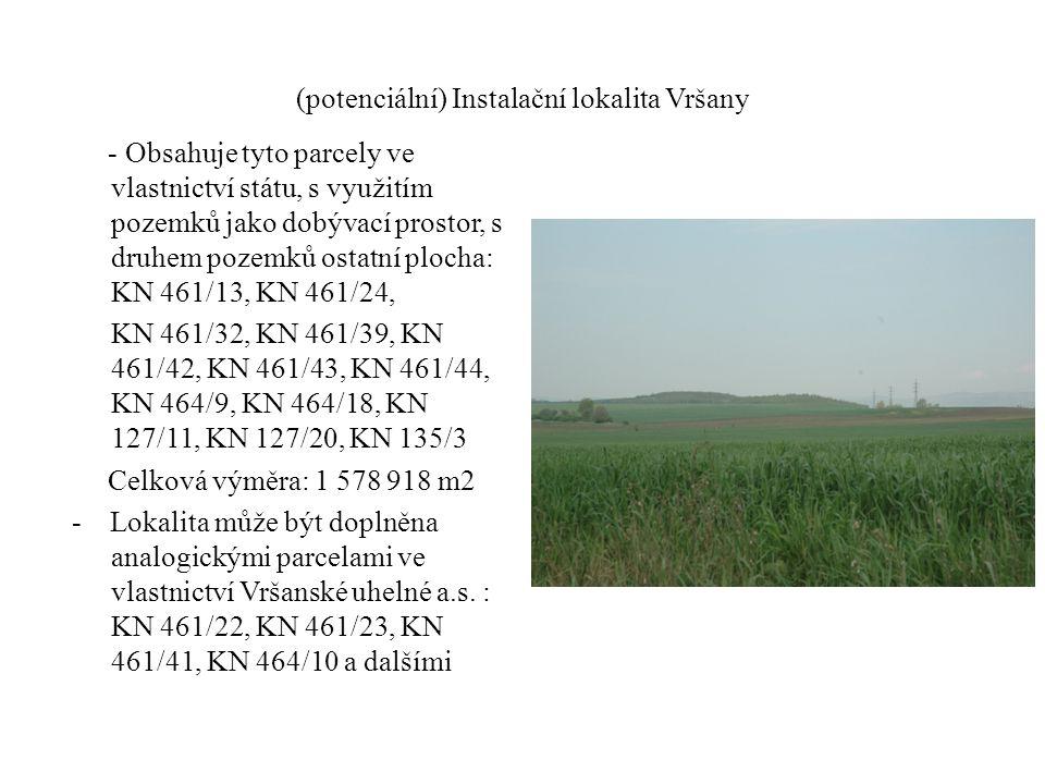 (potenciální) Instalační lokalita Vršany - Obsahuje tyto parcely ve vlastnictví státu, s využitím pozemků jako dobývací prostor, s druhem pozemků ostatní plocha: KN 461/13, KN 461/24, KN 461/32, KN 461/39, KN 461/42, KN 461/43, KN 461/44, KN 464/9, KN 464/18, KN 127/11, KN 127/20, KN 135/3 Celková výměra: 1 578 918 m2 - Lokalita může být doplněna analogickými parcelami ve vlastnictví Vršanské uhelné a.s.