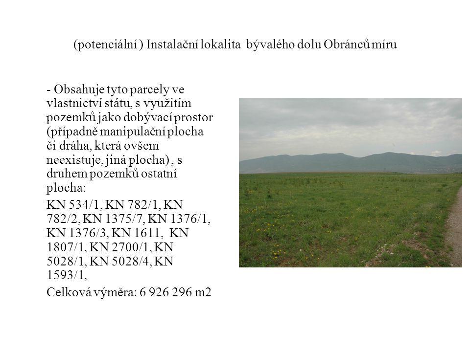 (potenciální ) Instalační lokalita bývalého dolu Obránců míru - Obsahuje tyto parcely ve vlastnictví státu, s využitím pozemků jako dobývací prostor (případně manipulační plocha či dráha, která ovšem neexistuje, jiná plocha), s druhem pozemků ostatní plocha: KN 534/1, KN 782/1, KN 782/2, KN 1375/7, KN 1376/1, KN 1376/3, KN 1611, KN 1807/1, KN 2700/1, KN 5028/1, KN 5028/4, KN 1593/1, Celková výměra: 6 926 296 m2