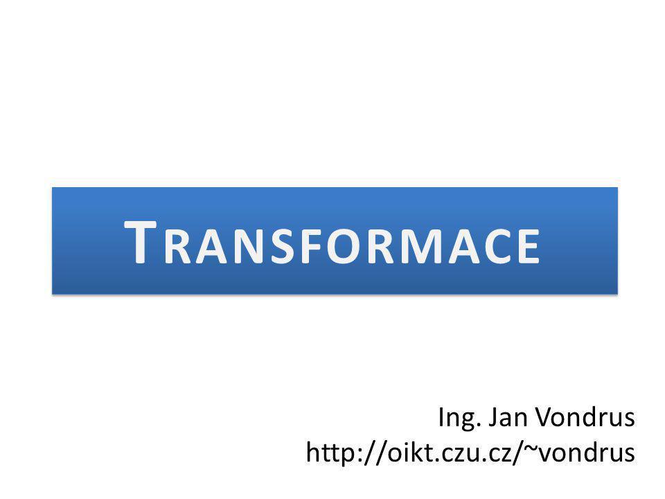 T RANSFORMACE Ing. Jan Vondrus http://oikt.czu.cz/~vondrus