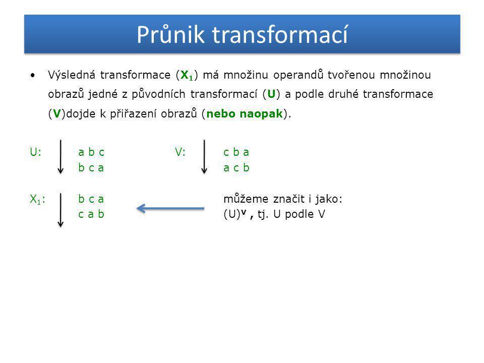 Průnik transformací - kvalitativní T:abcd dcbb Podmínky působení:- dvě různé uzavřené transformace - stejný počet shodných prvků U:abcd bdac (U) T :bdac cbdb (T) U :dcbb cadd