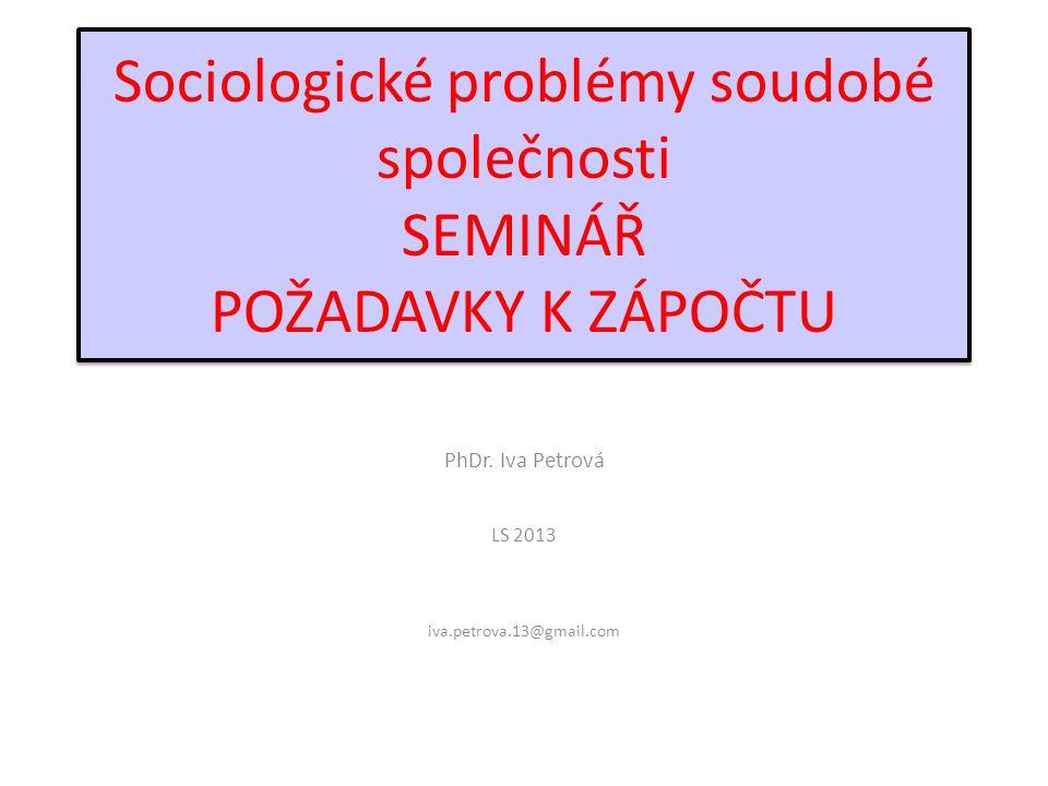Sociologické problémy soudobé společnosti SEMINÁŘ POŽADAVKY K ZÁPOČTU PhDr.