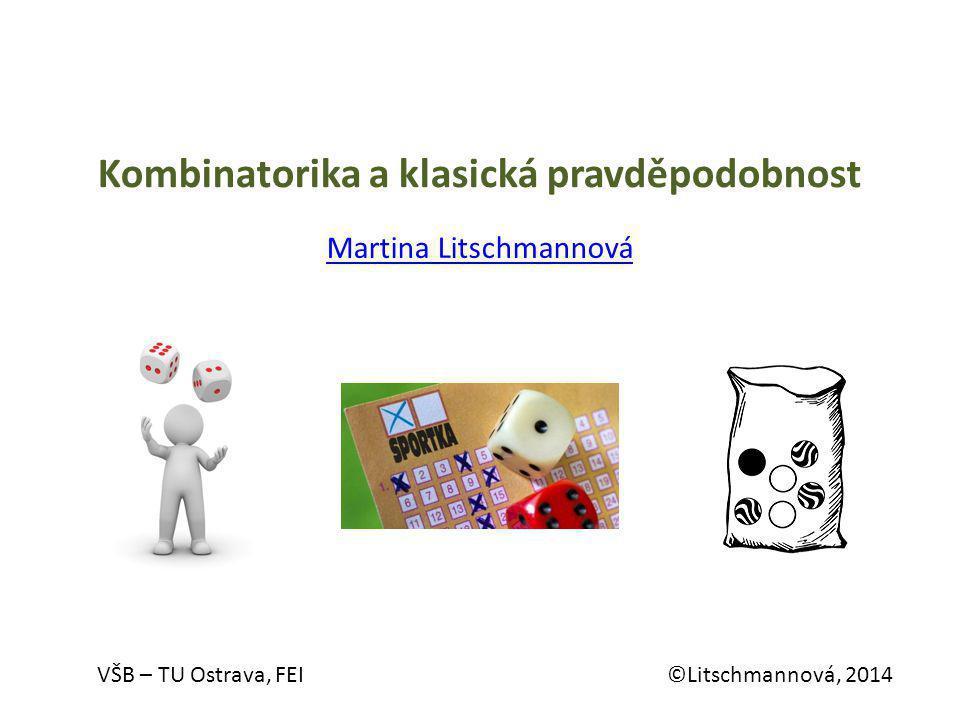 Kombinatorika a klasická pravděpodobnost Martina Litschmannová VŠB – TU Ostrava, FEI ©Litschmannová, 2014