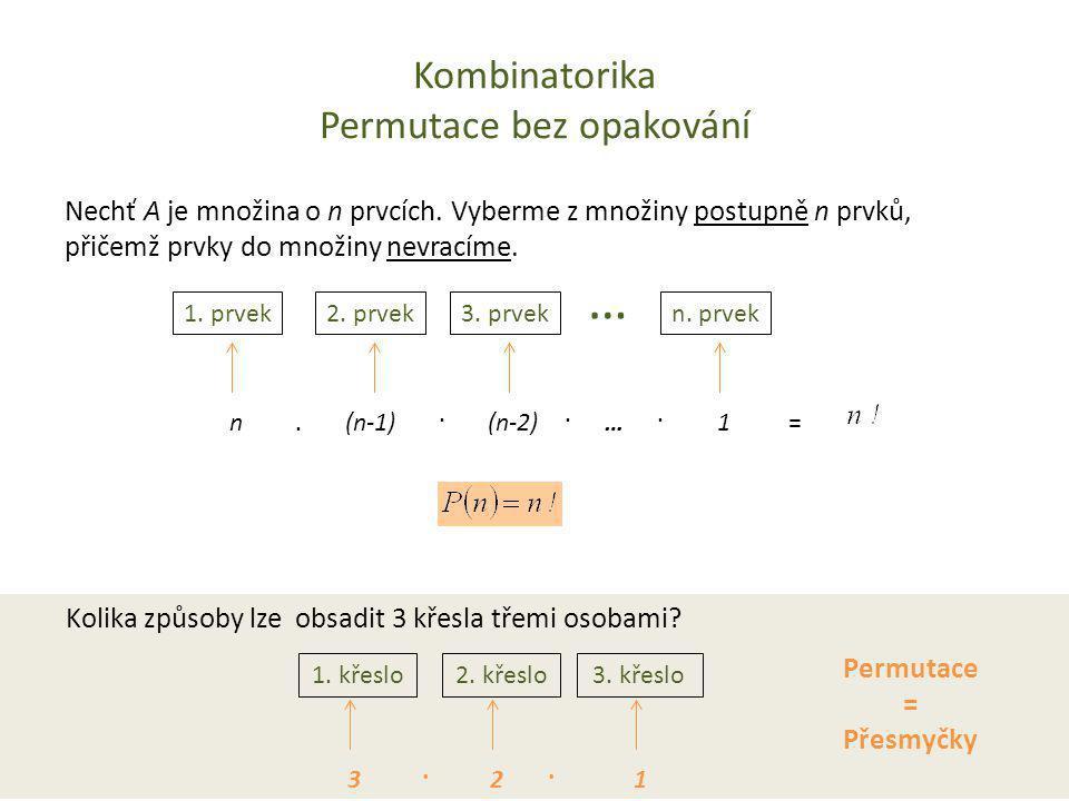 Kombinatorika Permutace bez opakování Nechť A je množina o n prvcích. Vyberme z množiny postupně n prvků, přičemž prvky do množiny nevracíme. 1. prvek