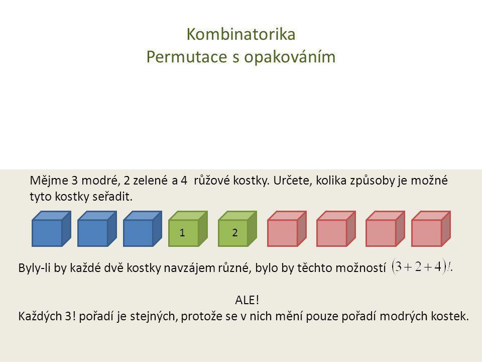 Kombinatorika Permutace s opakováním Mějme 3 modré, 2 zelené a 4 růžové kostky. Určete, kolika způsoby je možné tyto kostky seřadit. Byly-li by každé