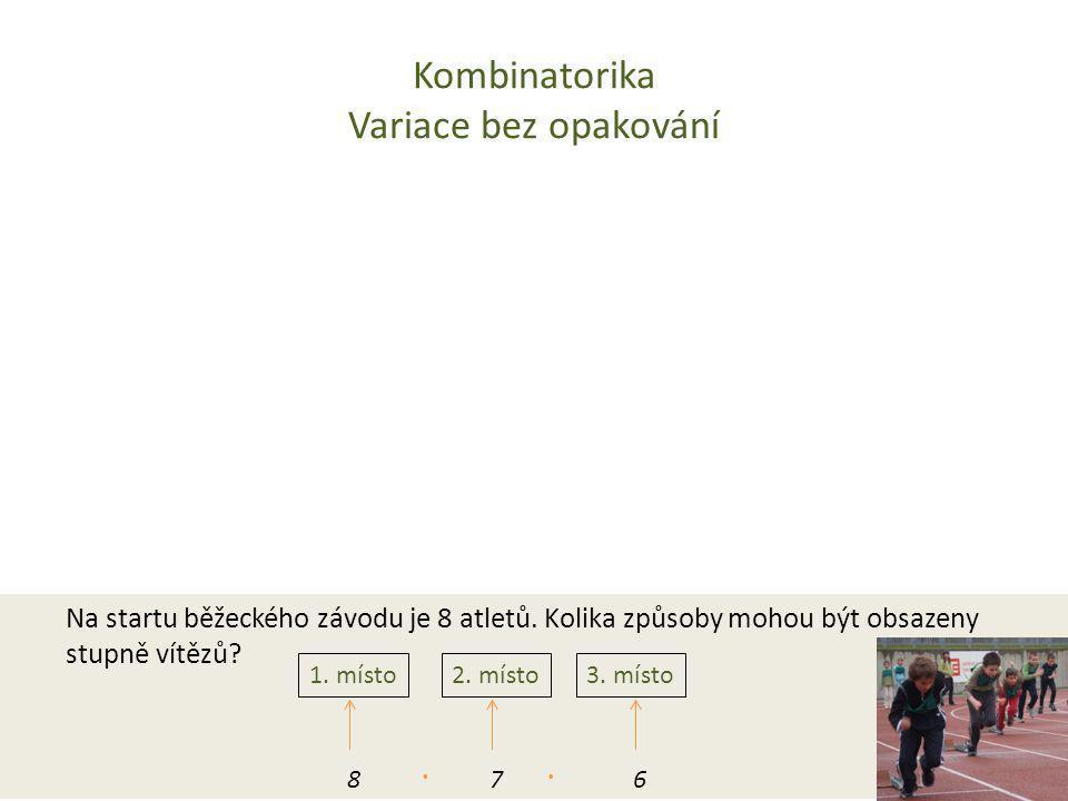 Kombinatorika Variace bez opakování Na startu běžeckého závodu je 8 atletů. Kolika způsoby mohou být obsazeny stupně vítězů? 1. místo2. místo3. místo