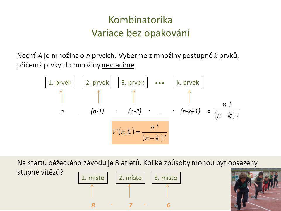 Kombinatorika Variace bez opakování Nechť A je množina o n prvcích. Vyberme z množiny postupně k prvků, přičemž prvky do množiny nevracíme. 1. prvek2.