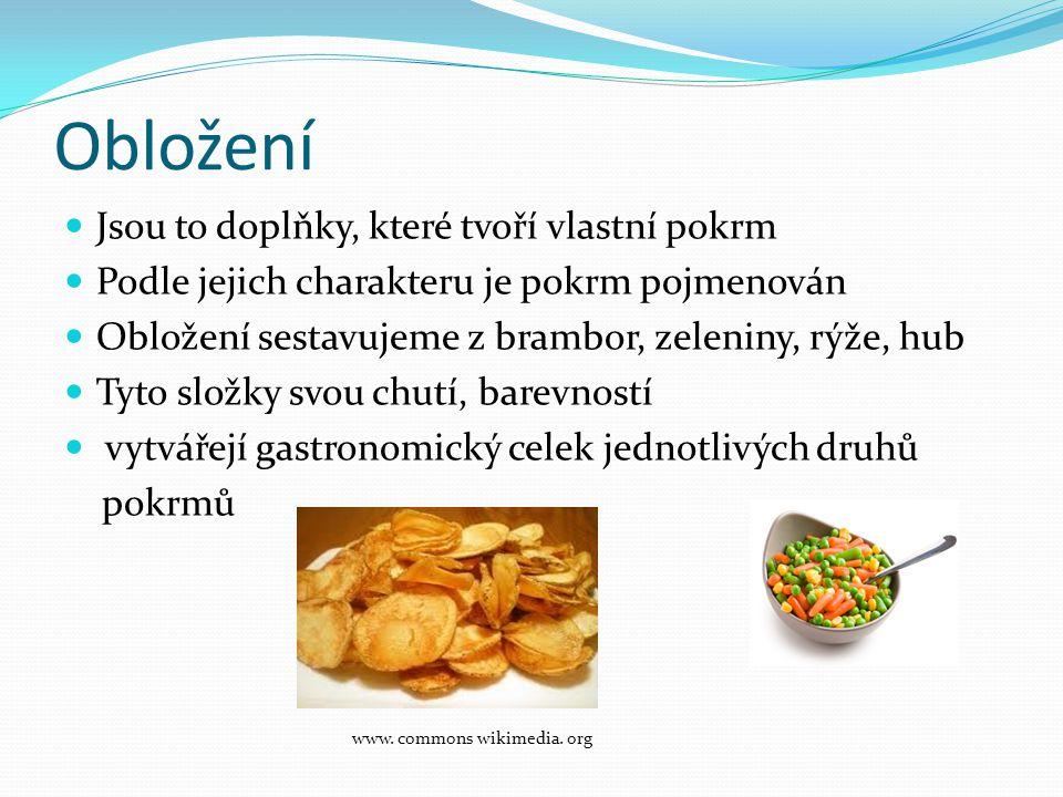 Obložení  Jsou to doplňky, které tvoří vlastní pokrm  Podle jejich charakteru je pokrm pojmenován  Obložení sestavujeme z brambor, zeleniny, rýže,