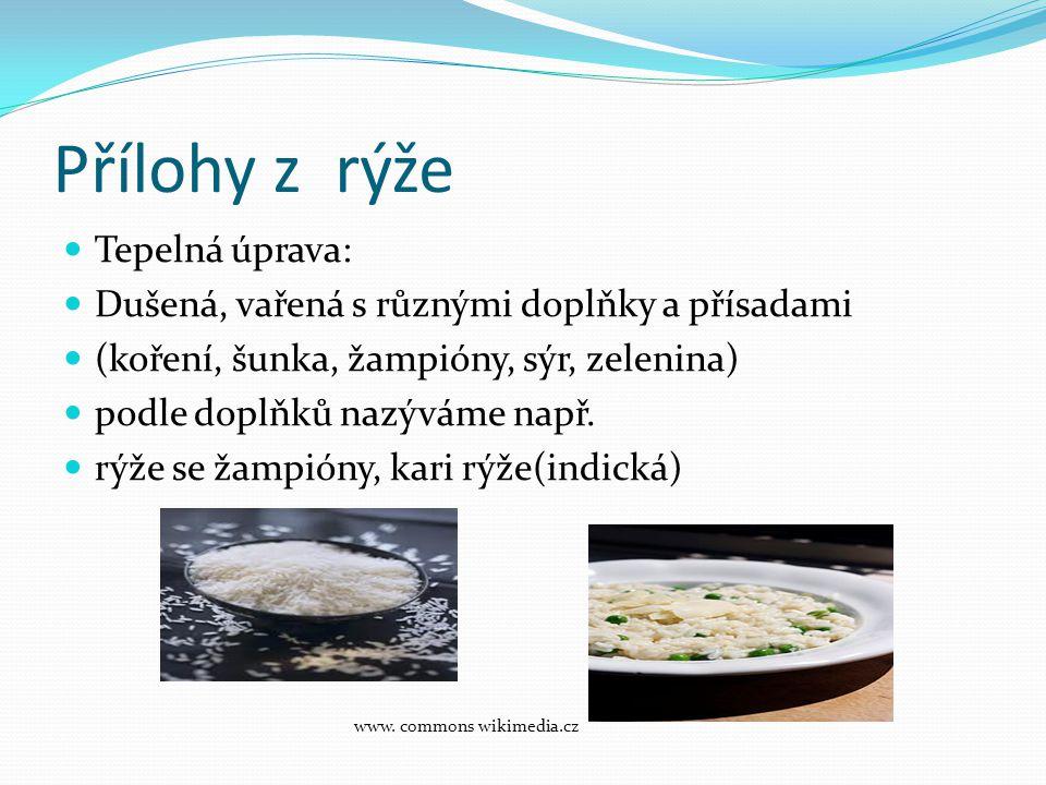 Přílohy z rýže  Tepelná úprava:  Dušená, vařená s různými doplňky a přísadami  (koření, šunka, žampióny, sýr, zelenina)  podle doplňků nazýváme na
