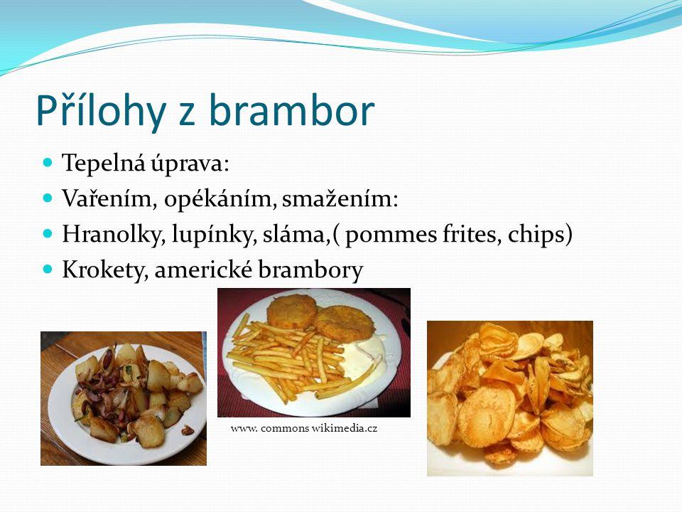 Přílohy z brambor  Tepelná úprava:  Vařením, opékáním, smažením:  Hranolky, lupínky, sláma,( pommes frites, chips)  Krokety, americké brambory www