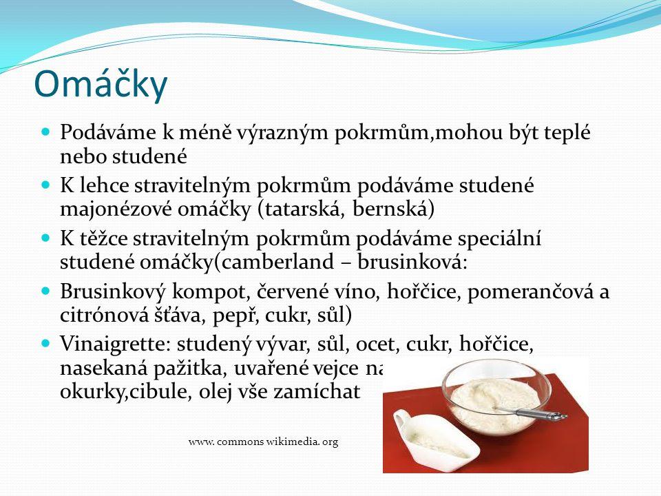 Omáčky  Podáváme k méně výrazným pokrmům,mohou být teplé nebo studené  K lehce stravitelným pokrmům podáváme studené majonézové omáčky (tatarská, be
