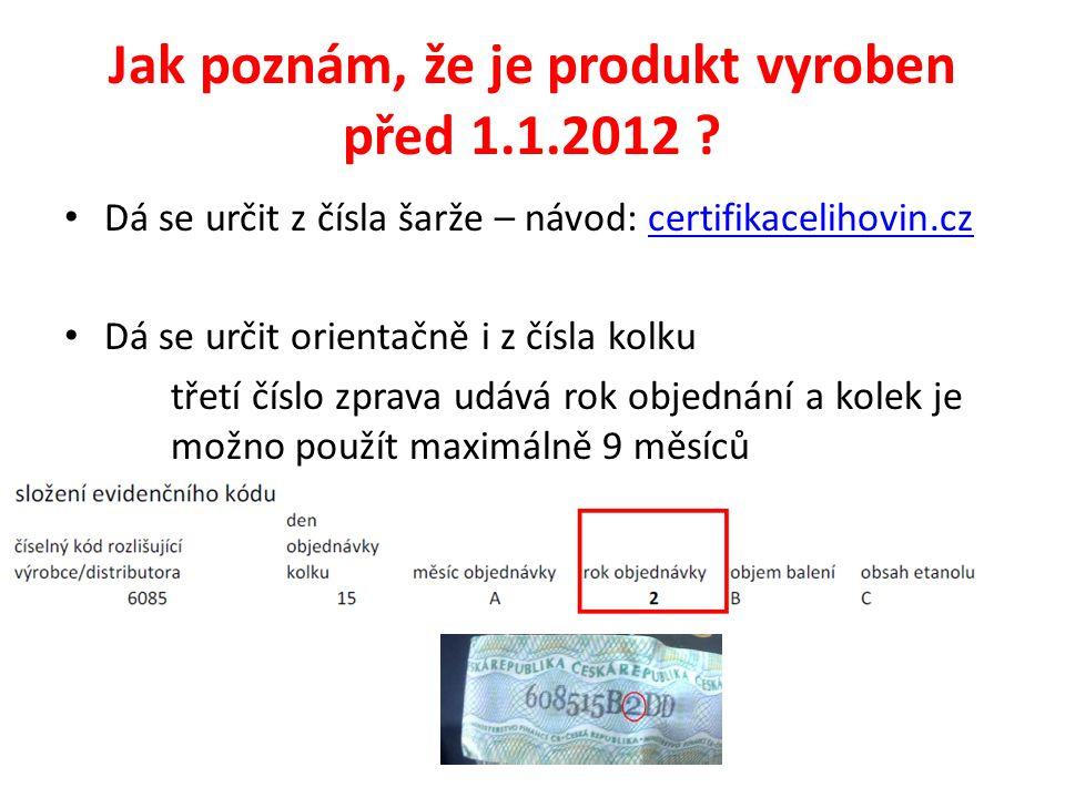 Jak poznám, že je produkt vyroben před 1.1.2012 ? • Dá se určit z čísla šarže – návod: certifikacelihovin.czcertifikacelihovin.cz • Dá se určit orient