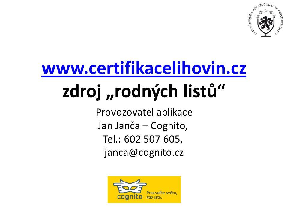 """www.certifikacelihovin.cz www.certifikacelihovin.cz zdroj """"rodných listů"""" Provozovatel aplikace Jan Janča – Cognito, Tel.: 602 507 605, janca@cognito."""