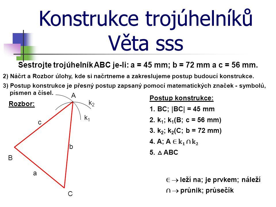 Konstrukce trojúhelníků Věta sss Sestrojte trojúhelník ABC je-li: a = 45 mm; b = 72 mm a c = 56 mm.